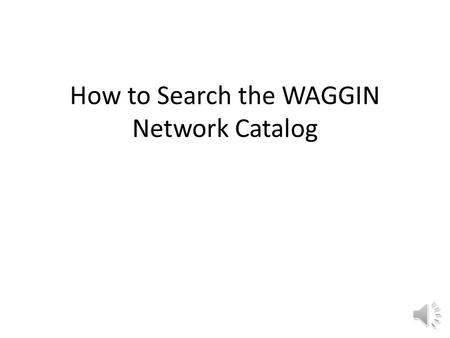 How to Search the WAGGIN Network Catalog Select your library from the drop down menu.