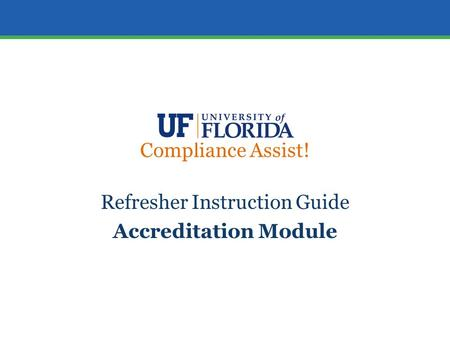 Compliance Assist! Refresher Instruction Guide Accreditation Module.