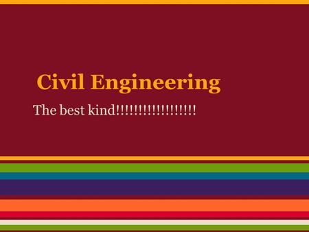 Civil Engineering The best kind!!!!!!!!!!!!!!!!!!.