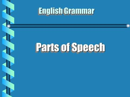 English Grammar Parts of Speech  It is the system of classifying words based on their function.  Every English word can be placed into at least one.
