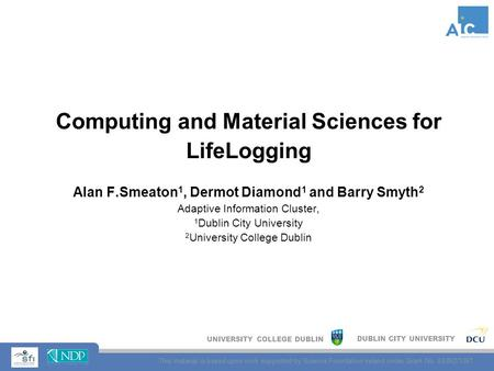 UNIVERSITY COLLEGE DUBLIN DUBLIN CITY UNIVERSITY This material is based upon work supported by Science Foundation Ireland under Grant No. 03/IN3/1361 Computing.