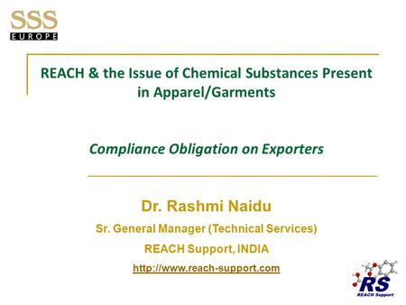 REACH & the Issue of Chemical Substances Present in Apparel/Garments Compliance Obligation on Exporters Dr. Rashmi Naidu Sr. General Manager (Technical.