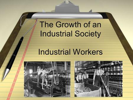 The Growth of an Industrial Society Industrial Workers.