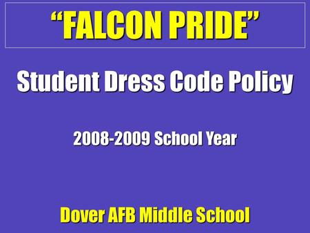 """FALCON PRIDE"" Dover AFB Middle School 2008-2009 School Year Student Dress Code Policy."