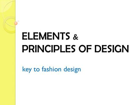 Elements Principles Of Design Key To Fashion Design Ppt Download