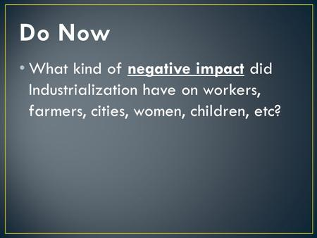 What kind of negative impact did Industrialization have on workers, farmers, cities, women, children, etc?