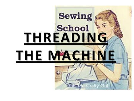 THREADING THE MACHINE.