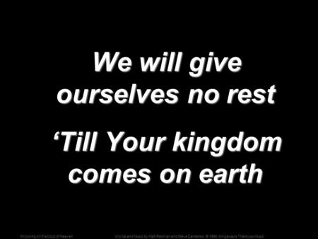 Words and Music by Matt Redman and Steve Cantellow; © 1996, Kingsway's Thankyou MusicKnocking on the Door of Heaven We will give ourselves no rest We will.
