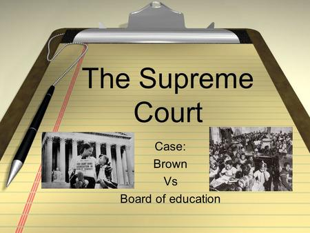 The Supreme Court Case: Brown Vs Board of education.