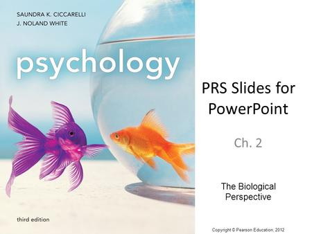 PRS Slides for PowerPoint Ch. 2 The Biological Perspective Copyright © Pearson Education, 2012.