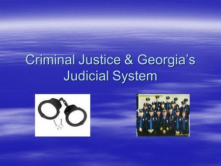 Criminal Justice & Georgia's Judicial System. What Is A Crime?  A Crime is an action (by a person), in which a society has deemed it as inappropriate,