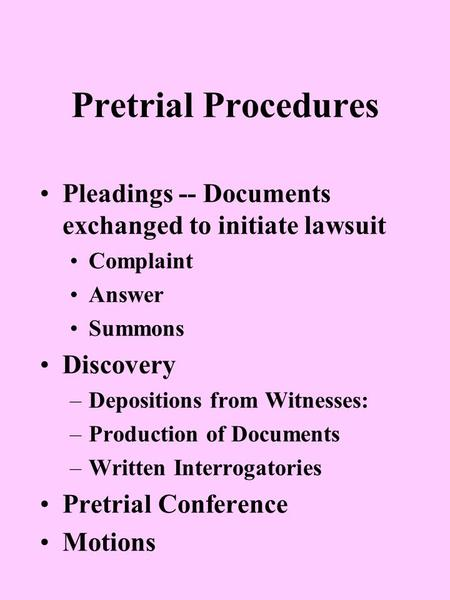 Pleadings -- Documents exchanged to initiate lawsuit Complaint Answer Summons Discovery –Depositions from Witnesses: –Production of Documents –Written.