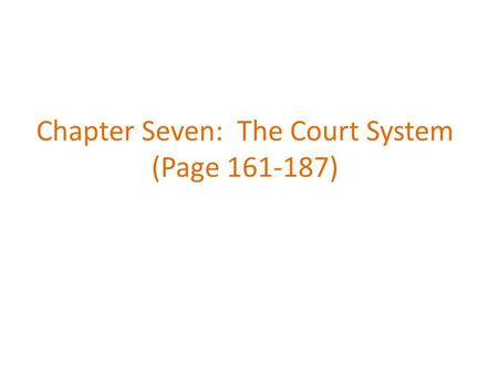 Chapter Seven: The Court System (Page 161-187). Learning Goals I can summarize the structure of the criminal court system, including pathways of appeal.