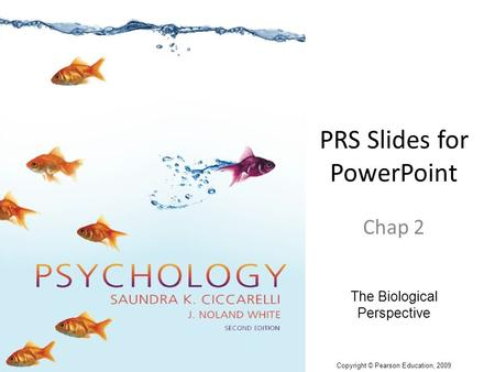 PRS Slides for PowerPoint Chap 2 The Biological Perspective Copyright © Pearson Education, 2009.