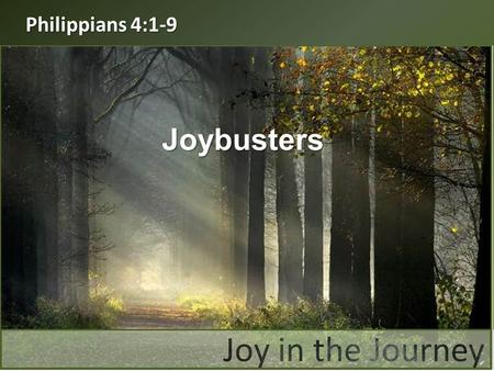 "Philippians 4:1-9 Joybusters. ""Therefore, my brothers, you whom I love and long for, my joy and crown, that is how you should stand firm in the Lord,"