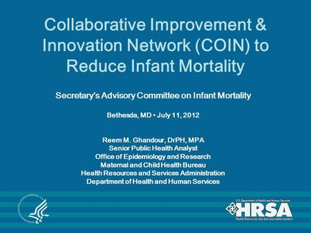 Collaborative Improvement & Innovation Network (COIN) to Reduce Infant Mortality Secretary's Advisory Committee on Infant Mortality Bethesda, MD July 11,