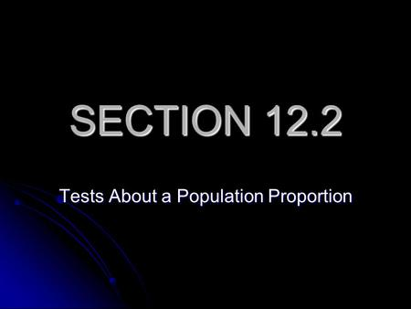 SECTION 12.2 Tests About a Population Proportion.