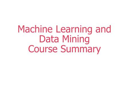 Machine Learning and Data Mining Course Summary. 2 Outline  Data Mining and Society  Discrimination, Privacy, and Security  Hype Curve  Future Directions.