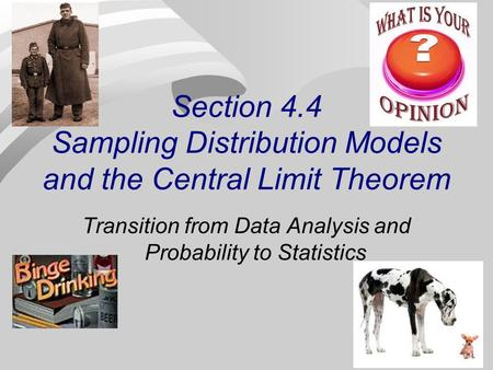 Section 4.4 Sampling Distribution Models and the Central Limit Theorem Transition from Data Analysis and Probability to Statistics.
