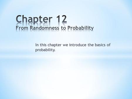 In this chapter we introduce the basics of probability.