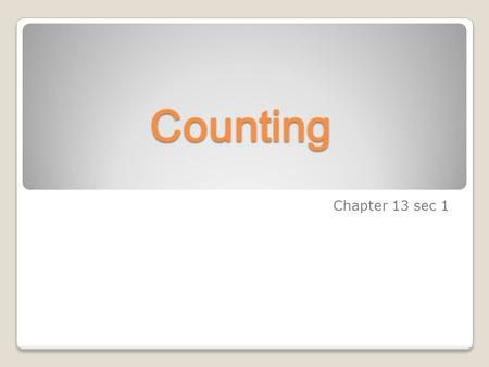 Counting Chapter 13 sec 1. Break up into groups One method of counting is using the tree diagram. ◦ It is useful to keep track of counting. ◦ Order of.