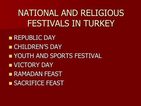 NATIONAL AND RELIGIOUS FESTIVALS IN TURKEY REPUBLIC DAY REPUBLIC DAY CHILDREN'S DAY CHILDREN'S DAY YOUTH AND SPORTS FESTIVAL YOUTH AND SPORTS FESTIVAL.