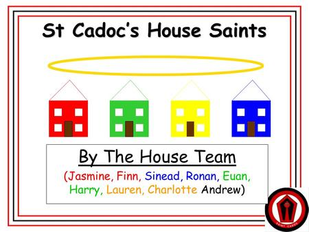 1 St Cadoc's House Saints By The House Team (Jasmine, Finn, Sinead, Ronan, Euan, Harry, Lauren, Charlotte Andrew)