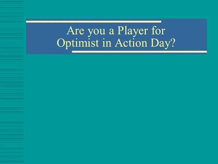 Are you a Player for Optimist in Action Day?. What is Optimist in Action Day?  A single unified day to promote the mission and values of Optimism to.