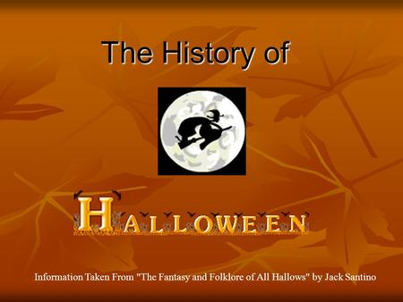 The History of Information Taken From The Fantasy and Folklore of All Hallows by Jack Santino.