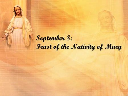 September 8: Feast of the Nativity of Mary. The Angelus V: The Angel of the Lord declared unto Mary And she conceived by the power of the Holy Spirit.