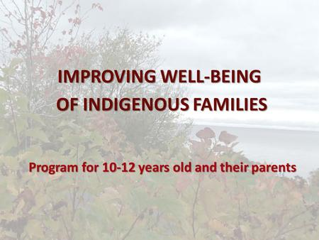 Program for 10-12 years old and their parents IMPROVING WELL-BEING OF INDIGENOUS FAMILIES OF INDIGENOUS FAMILIES.