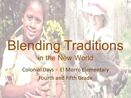 Blending Traditions in the New World Colonial Days ● El Morro Elementary Fourth and Fifth Grade.