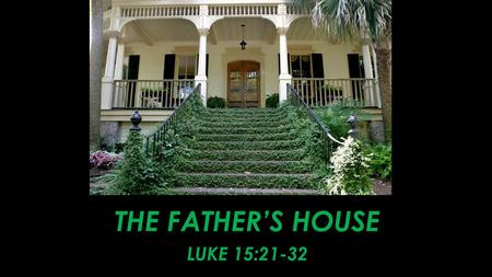 The Father's House Luke 15:21-32