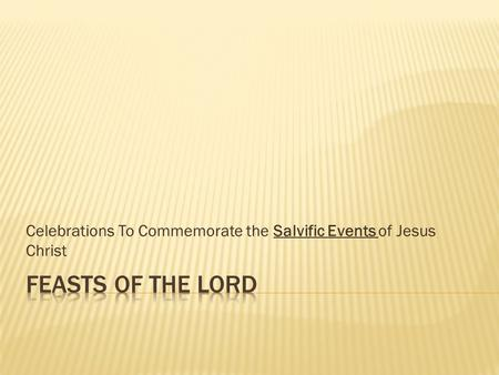 Celebrations To Commemorate the Salvific Events of Jesus Christ.