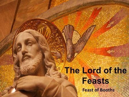 The Lord of the Feasts Feast of Booths. Psalm 113:8 - Tremble, earth, at the presence of the Lord, at the presence of the God of Jacob, who turned.