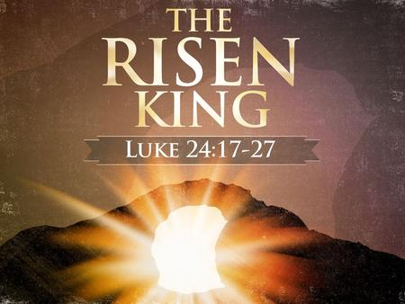 "The Risen King. Let Me Tell You About Jesus What We Could Say… What Paul Said…Acts 17:31 ""The fact of the Resurrection demands a choice, one that reduces."
