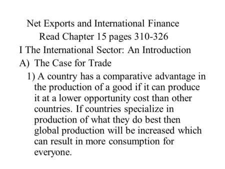 Net Exports and International Finance Read Chapter 15 pages 310-326 I The International Sector: An Introduction A)The Case for Trade 1) A country has a.