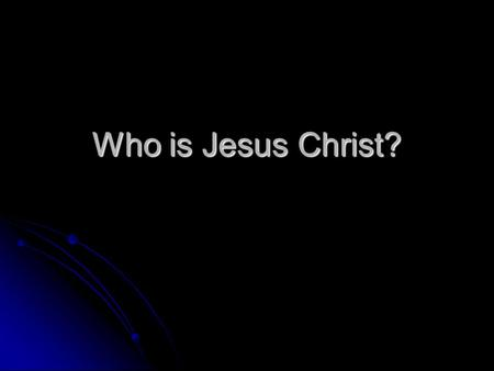 Who is Jesus Christ?. Two ways to learn about Jesus Christ The Jesus of History The essential facts about the man who lived 2,000 years ago in the Middle.