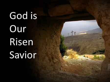 "God is Our Risen Savior. The Resurrection of Jesus Christ Word #1 - Messiah ""Messiah""= chosen one, anointed one -In the world of Jewish theology, the."