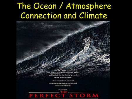 The <strong>Ocean</strong> / Atmosphere Connection and Climate. Most of the Past 60 years of Global Warming Has Gone into the <strong>Oceans</strong> The <strong>Ocean</strong> has absorbed approximately.