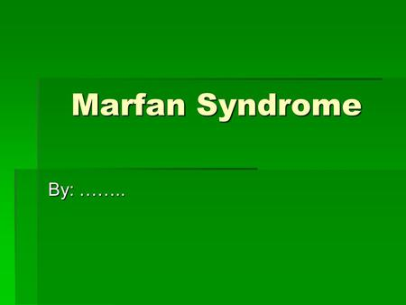 Marfan Syndrome By: ……... Cause  Caused by a mutation in the FBN1 gene that determines the structure of fibrillin  Fibrillin is a protein that is an.