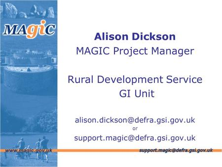 Alison Dickson MAGIC Project Manager Rural Development Service GI Unit or