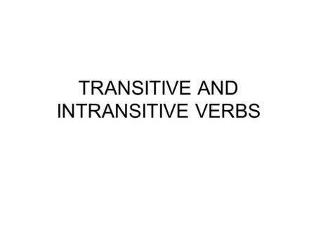 TRANSITIVE AND INTRANSITIVE VERBS. When a verb is in the Active Voice, the subject of the verb refers to the person or thing performing the action described.
