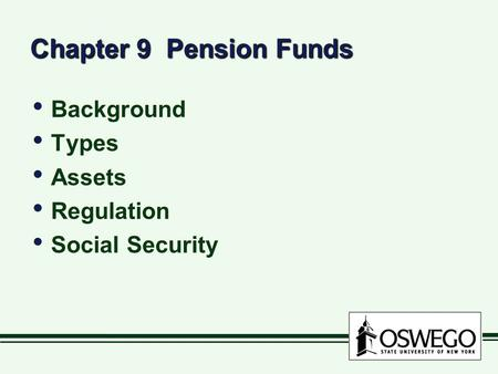 Chapter 9 Pension Funds Background Types Assets Regulation Social Security Background Types Assets Regulation Social Security.