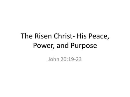 The Risen Christ- His Peace, Power, and Purpose