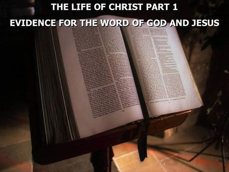THE LIFE OF CHRIST PART 1 EVIDENCE FOR THE WORD OF GOD AND JESUS THE LIFE OF CHRIST PART 1 EVIDENCE FOR THE WORD OF GOD AND JESUS.
