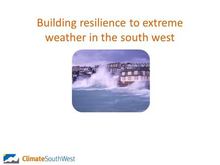 Building resilience to extreme weather in the south west.