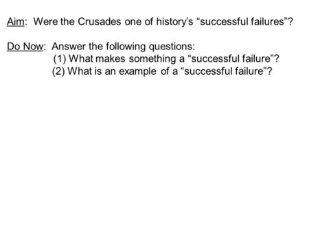 "Aim:  Were the Crusades one of history's ""successful failures""?"