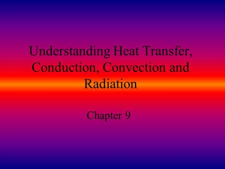 Understanding Heat Transfer, Conduction, Convection and Radiation Chapter 9.