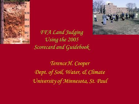 FFA Land Judging Using the 2005 Scorecard and Guidebook Terence H. Cooper Dept. of Soil, Water, & Climate University of Minnesota, St. Paul.